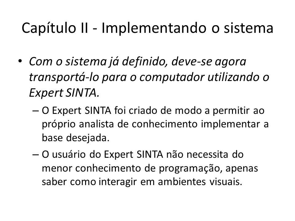 Capítulo II - Implementando o sistema • Com o sistema já definido, deve-se agora transportá-lo para o computador utilizando o Expert SINTA. – O Expert