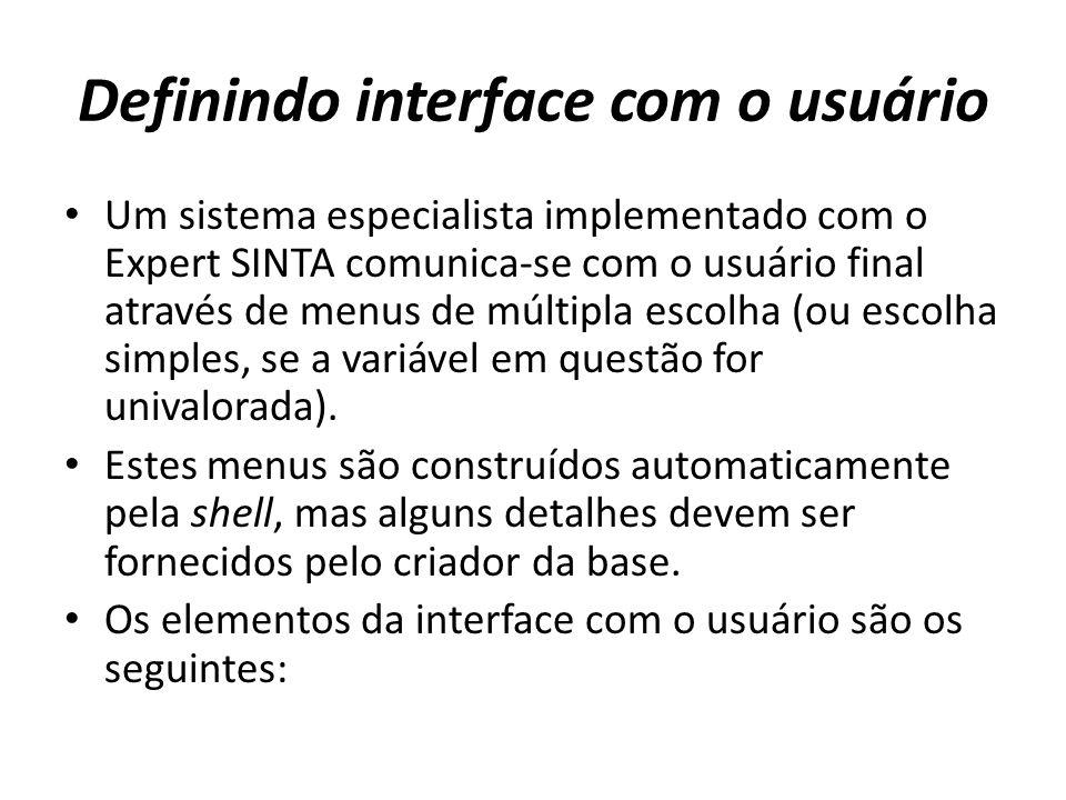 Definindo interface com o usuário • Um sistema especialista implementado com o Expert SINTA comunica-se com o usuário final através de menus de múltip
