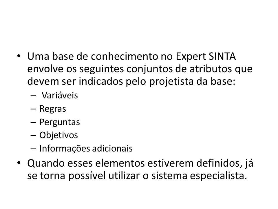 • Uma base de conhecimento no Expert SINTA envolve os seguintes conjuntos de atributos que devem ser indicados pelo projetista da base: – Variáveis –