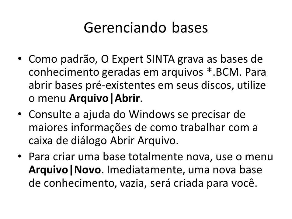 Gerenciando bases • Como padrão, O Expert SINTA grava as bases de conhecimento geradas em arquivos *.BCM. Para abrir bases pré-existentes em seus disc