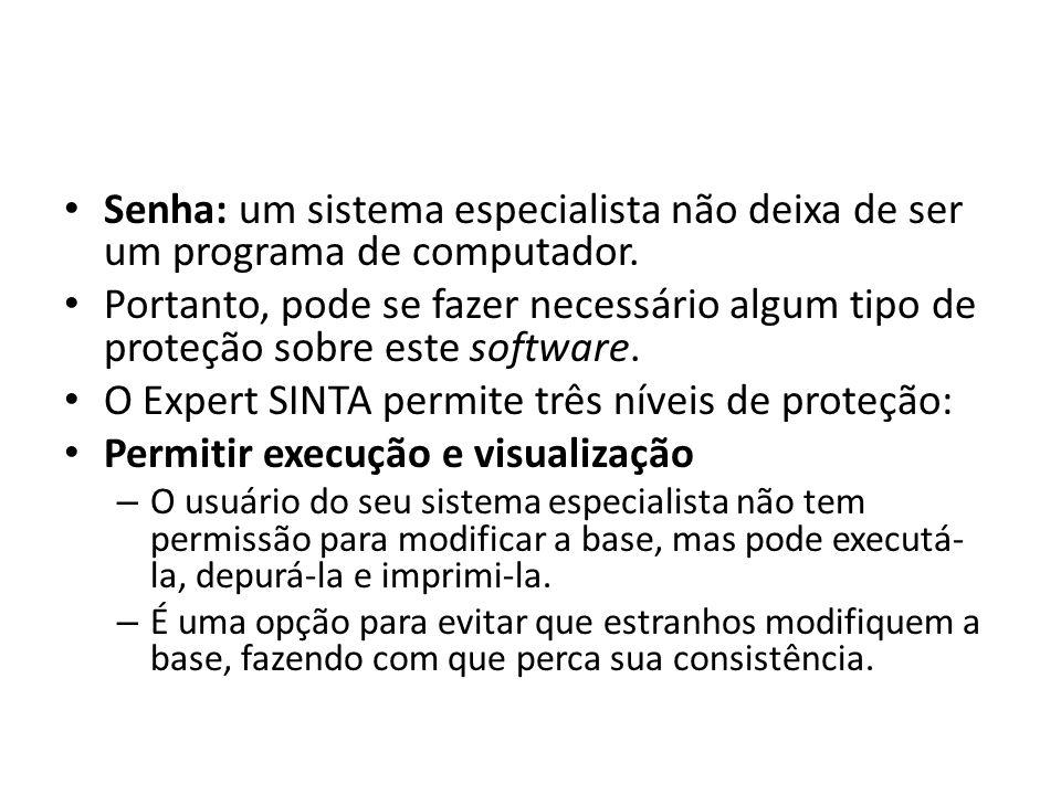• Senha: um sistema especialista não deixa de ser um programa de computador. • Portanto, pode se fazer necessário algum tipo de proteção sobre este so