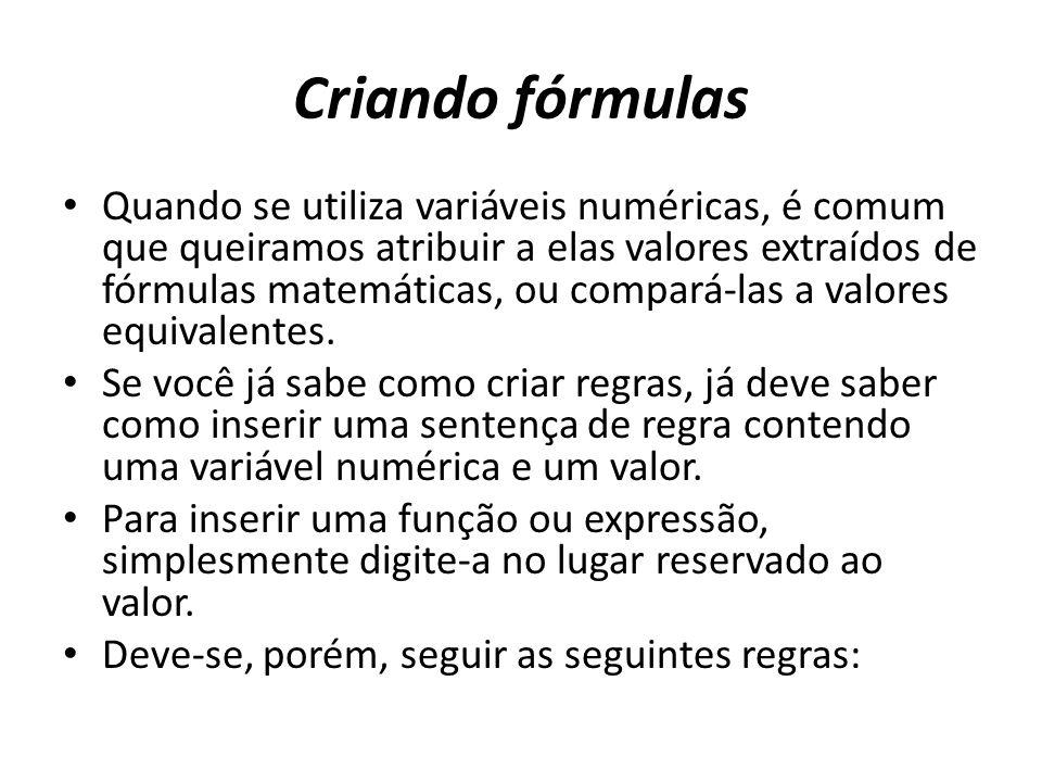 Criando fórmulas • Quando se utiliza variáveis numéricas, é comum que queiramos atribuir a elas valores extraídos de fórmulas matemáticas, ou compará-