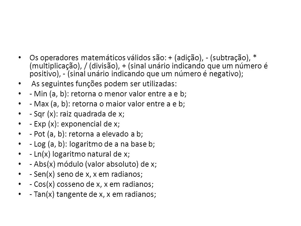 • Os operadores matemáticos válidos são: + (adição), - (subtração), * (multiplicação), / (divisão), + (sinal unário indicando que um número é positivo