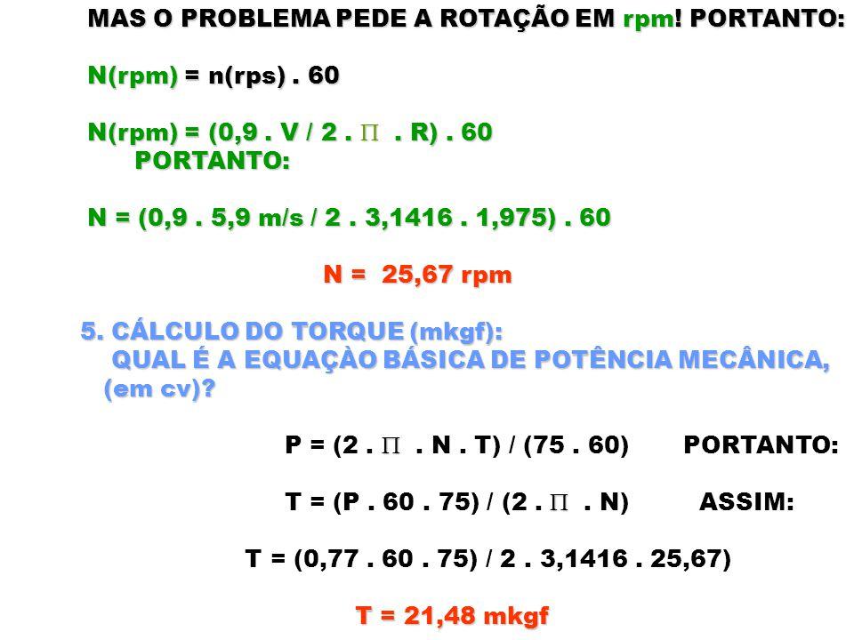 MAS O PROBLEMA PEDE A ROTAÇÃO EM rpm! PORTANTO: N(rpm) = n(rps). 60 N(rpm) = (0,9. V / 2. . R). 60 PORTANTO: PORTANTO: N = (0,9. 5,9 m/s / 2. 3,1416.