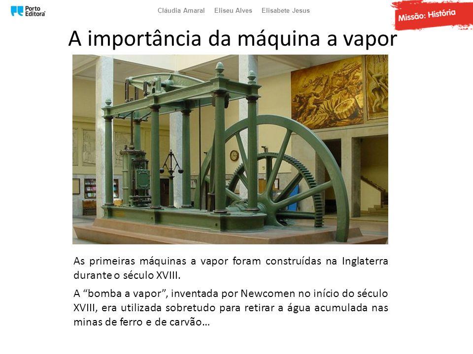 """A importância da máquina a vapor As primeiras máquinas a vapor foram construídas na Inglaterra durante o século XVIII. A """"bomba a vapor"""", inventada po"""