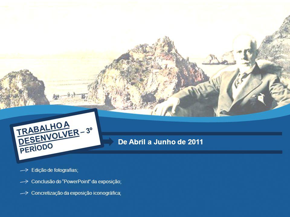 TRABALHO A DESENVOLVER – 3º PERÍODO De Abril a Junho de 2011 Edição de fotografias; Conclusão do PowerPoint da exposição; Concretização da exposição iconográfica;
