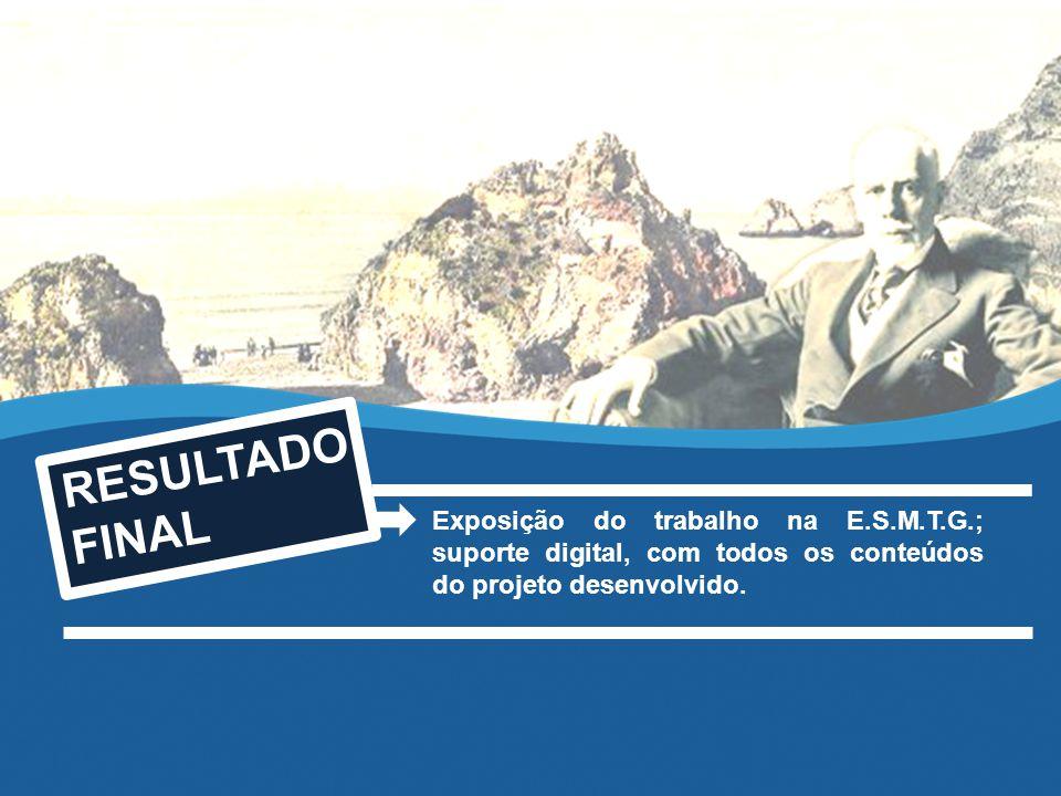 RESULTADO FINAL Exposição do trabalho na E.S.M.T.G.; suporte digital, com todos os conteúdos do projeto desenvolvido.