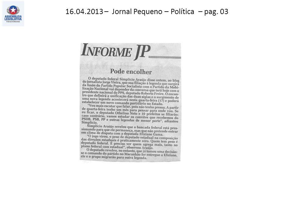 16.04.2013 – Jornal Pequeno – Política – pag. 03