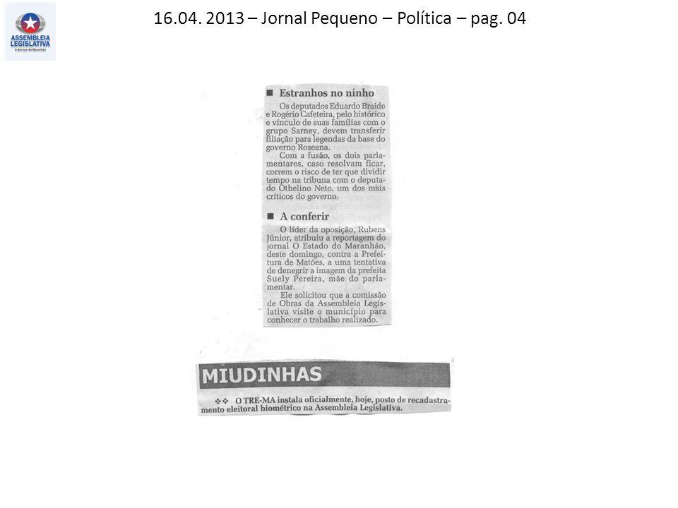 16.04. 2013 – Jornal Pequeno – Política – pag. 04