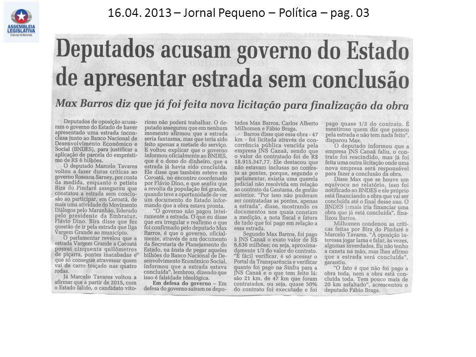 16.04. 2013 – Jornal Pequeno – Política – pag. 03
