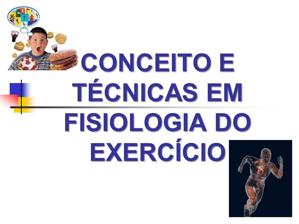 CONCEITO E TÉCNICAS EM FISIOLOGIA DO EXERCÍCIO
