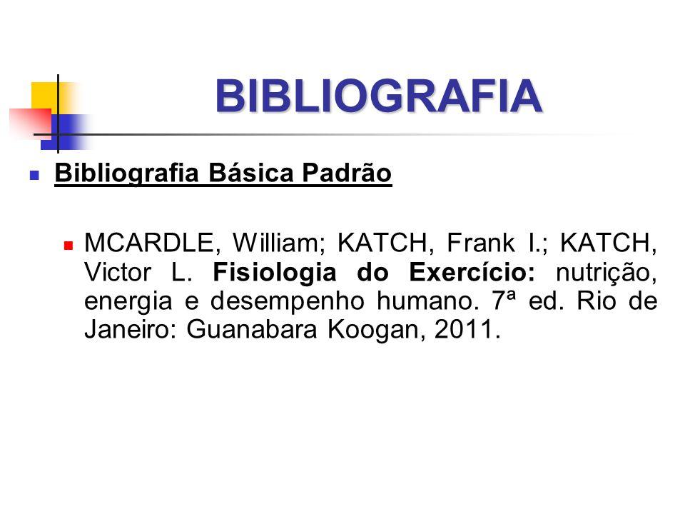 BIBLIOGRAFIA  Bibliografia Básica Padrão  MCARDLE, William; KATCH, Frank I.; KATCH, Victor L.