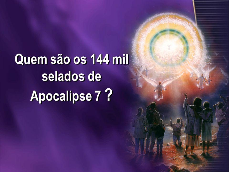 Quem são os 144 mil selados de Apocalipse 7 ?