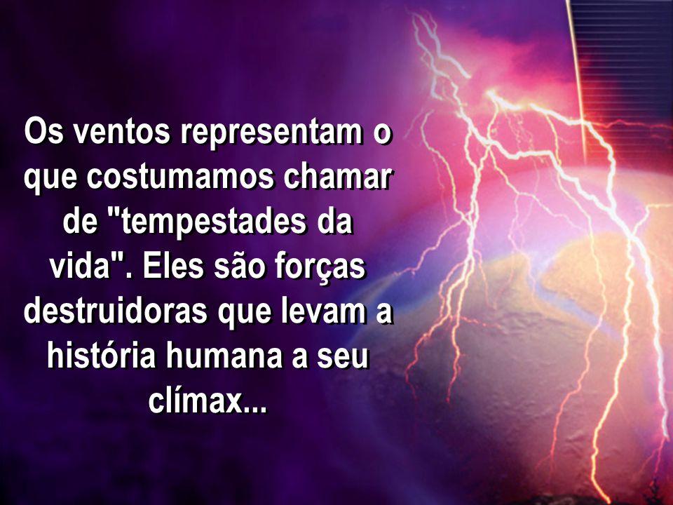 Os ventos representam o que costumamos chamar de tempestades da vida .