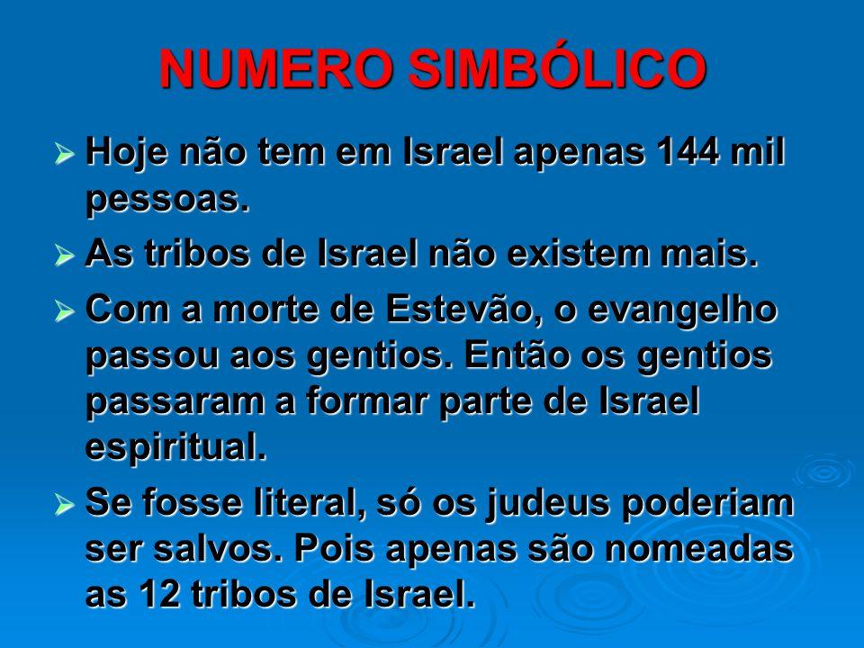 NUMERO SIMBÓLICO  Hoje não tem em Israel apenas 144 mil pessoas.