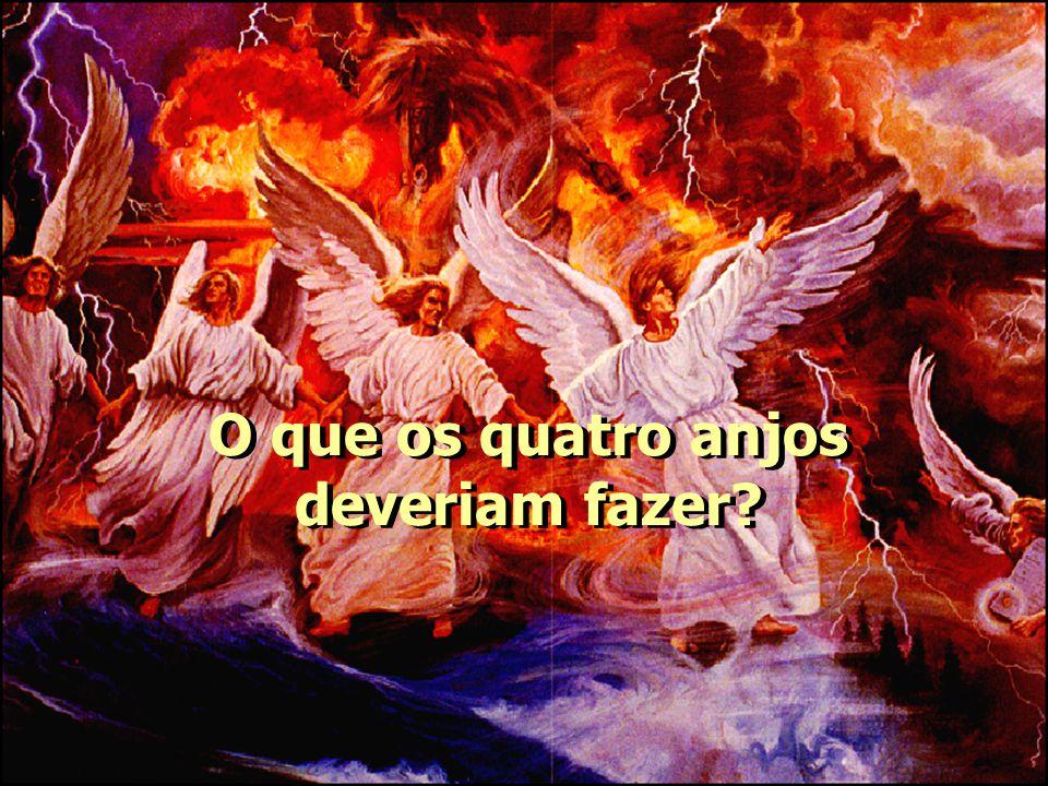 O que os quatro anjos deveriam fazer?
