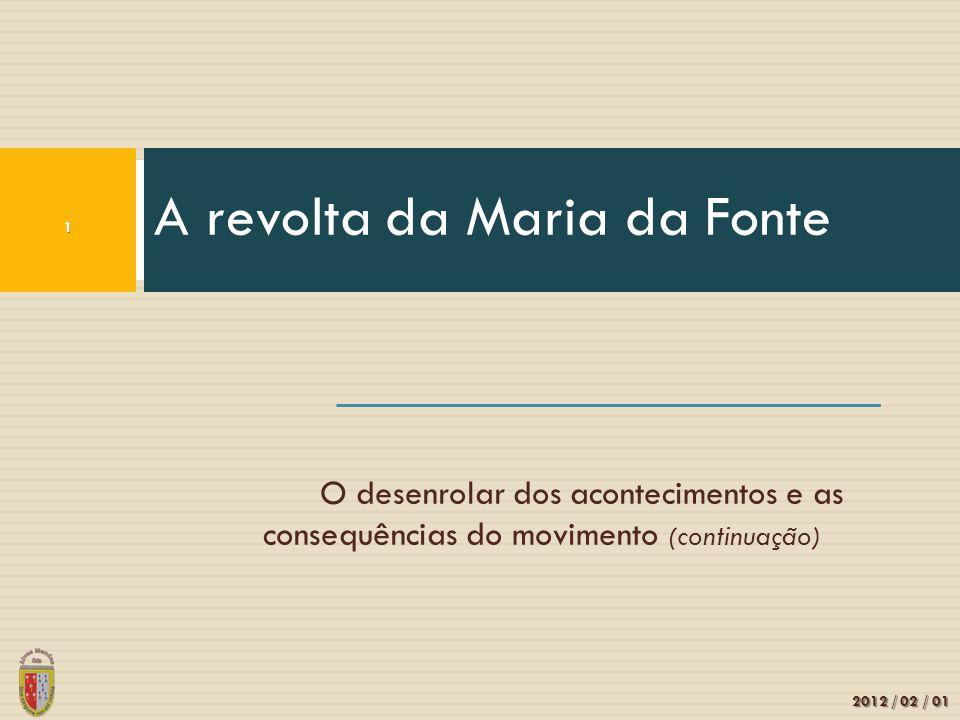 O desenrolar dos acontecimentos e as consequências do movimento (continuação) A revolta da Maria da Fonte 1 2012 / 02 / 01