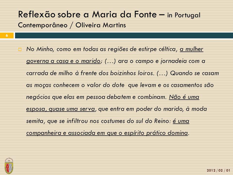 Reflexão sobre a Maria da Fonte – in Portugal Contemporâneo / Oliveira Martins 2012 / 02 / 01 6  No Minho, como em todas as regiões de estirpe céltic