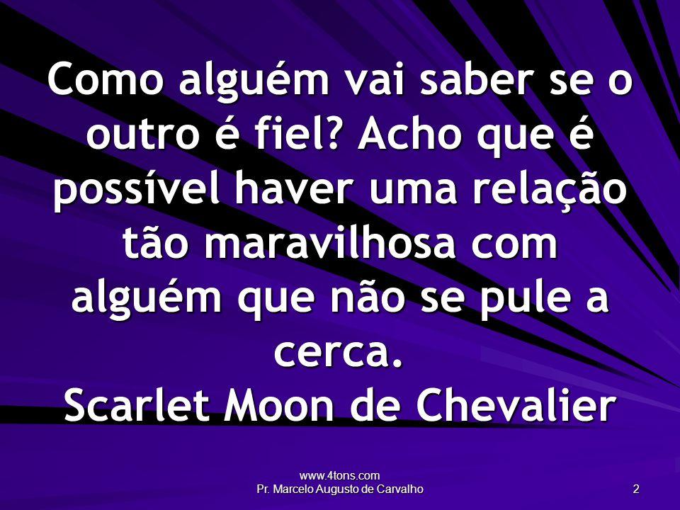 www.4tons.com Pr. Marcelo Augusto de Carvalho 2 Como alguém vai saber se o outro é fiel? Acho que é possível haver uma relação tão maravilhosa com alg