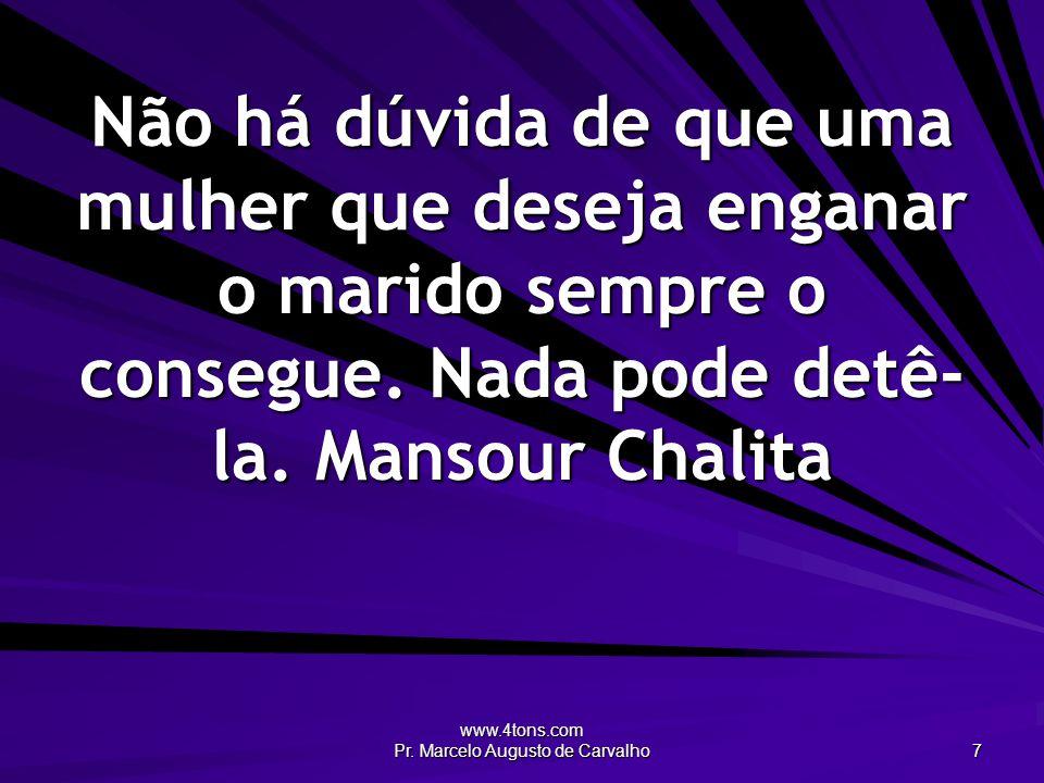 www.4tons.com Pr. Marcelo Augusto de Carvalho 7 Não há dúvida de que uma mulher que deseja enganar o marido sempre o consegue. Nada pode detê- la.Mans