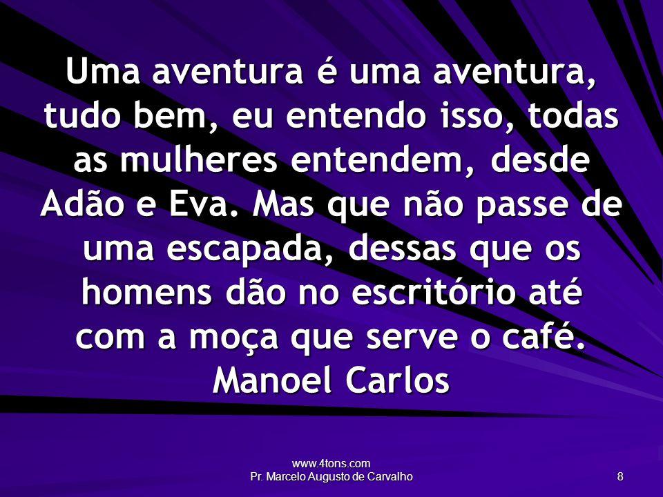 www.4tons.com Pr. Marcelo Augusto de Carvalho 8 Uma aventura é uma aventura, tudo bem, eu entendo isso, todas as mulheres entendem, desde Adão e Eva.