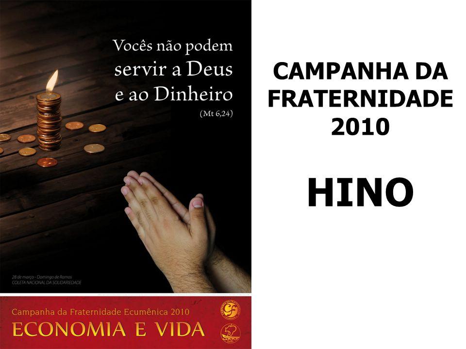 CAMPANHA DA FRATERNIDADE 2010 HINO