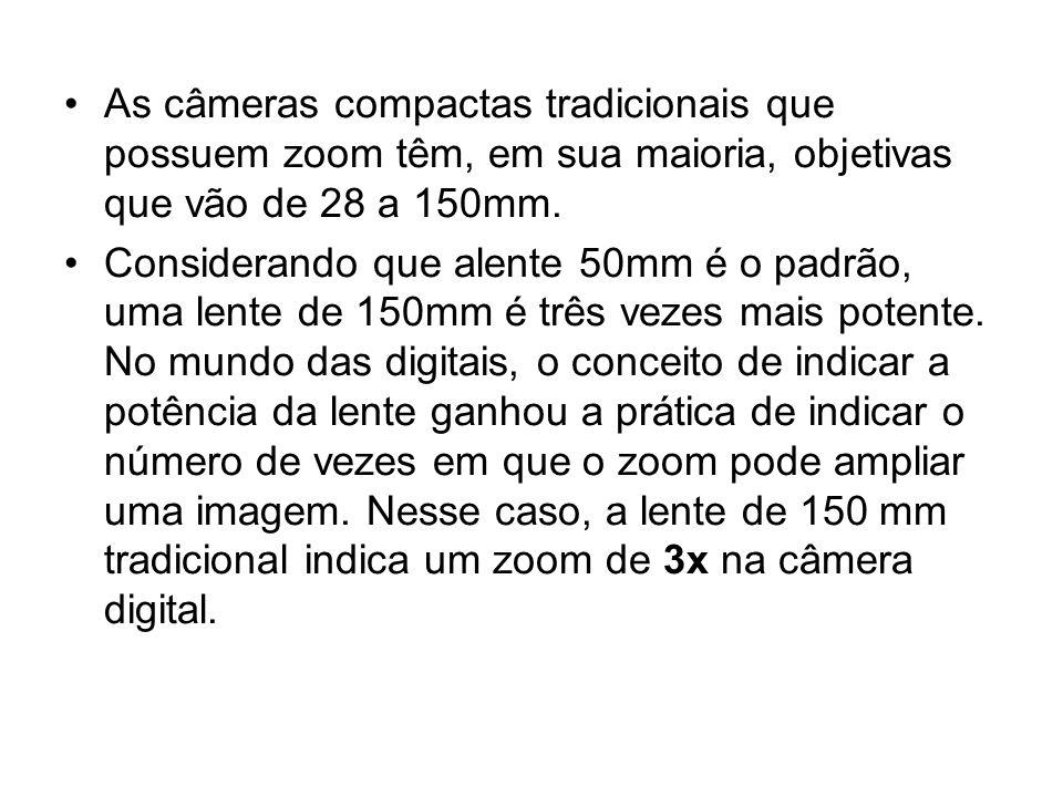 •As câmeras compactas tradicionais que possuem zoom têm, em sua maioria, objetivas que vão de 28 a 150mm. •Considerando que alente 50mm é o padrão, um