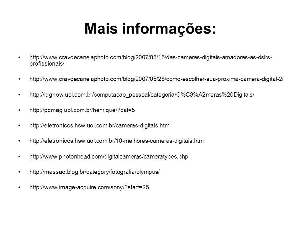 Mais informações: •http://www.cravoecanelaphoto.com/blog/2007/05/15/das-cameras-digitais-amadoras-as-dslrs- profissionais/ •http://www.cravoecanelapho