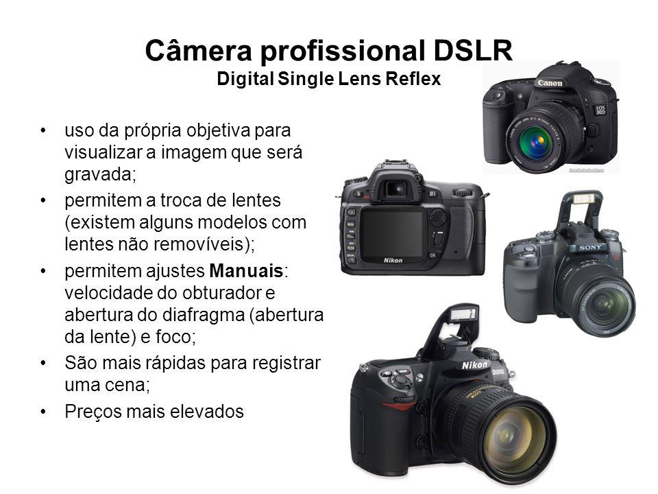 Câmera profissional DSLR Digital Single Lens Reflex •uso da própria objetiva para visualizar a imagem que será gravada; •permitem a troca de lentes (e