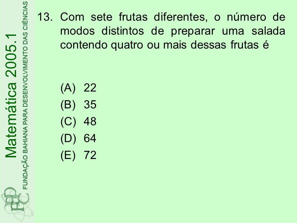 13.Com sete frutas diferentes, o número de modos distintos de preparar uma salada contendo quatro ou mais dessas frutas é (A)22 (B)35 (C)48 (D)64 (E)72 Matemática 2005.1