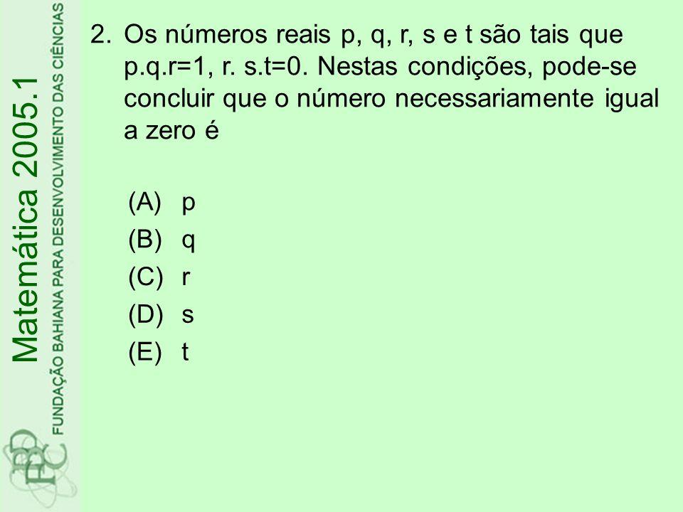 2.Os números reais p, q, r, s e t são tais que p.q.r=1, r.