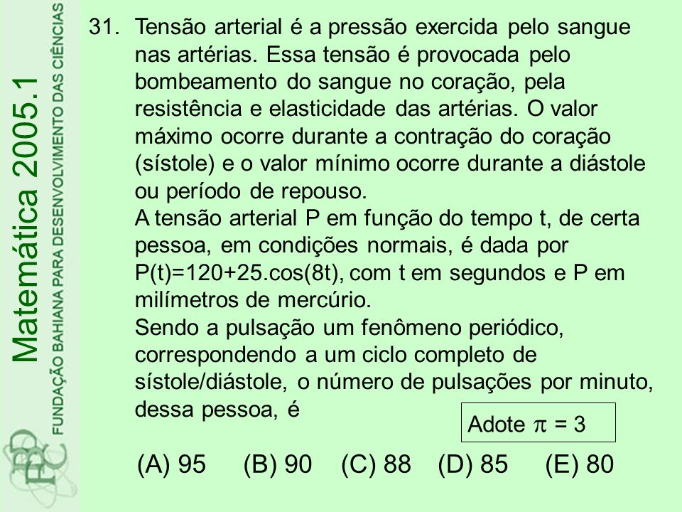 31.Tensão arterial é a pressão exercida pelo sangue nas artérias.