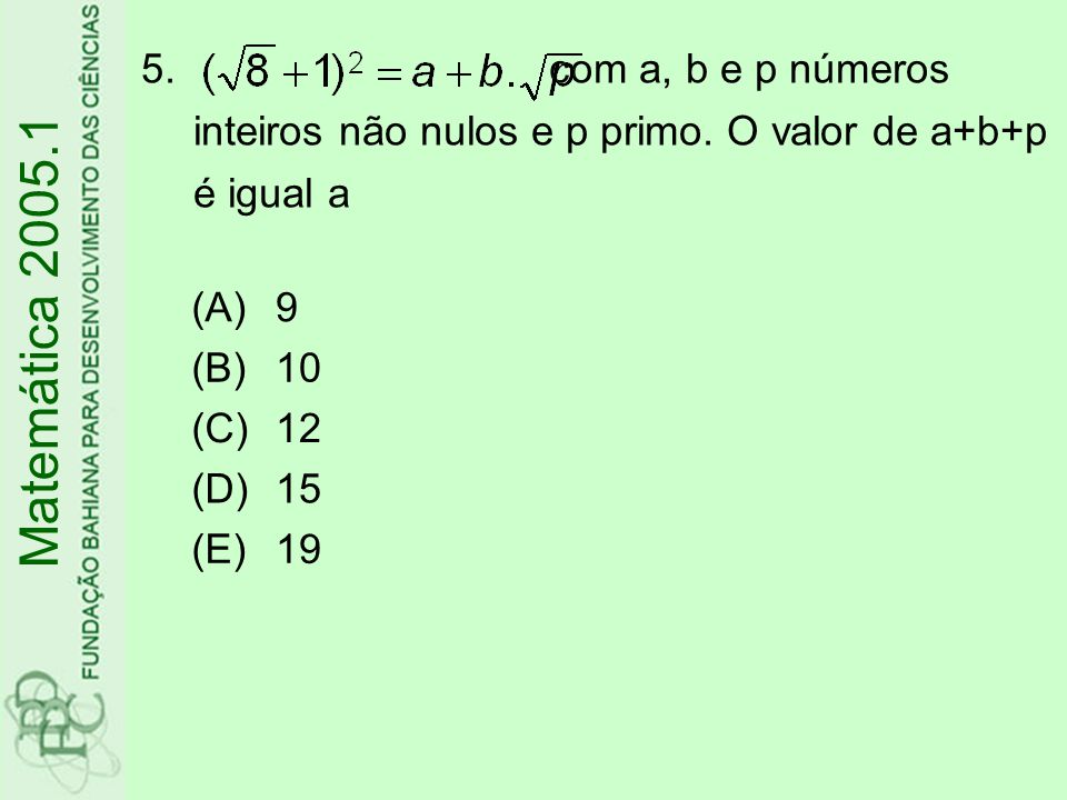 16.Se, o elemento da segunda linha e primeira coluna da matriz A² vale Matemática 2005.1 (A)4 (B)6 (C)9 (D)10 (E)15