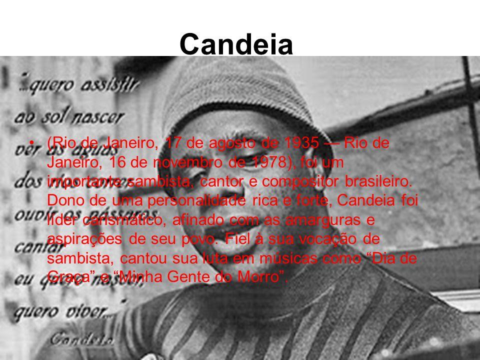 Candeia •(Rio de Janeiro, 17 de agosto de 1935 — Rio de Janeiro, 16 de novembro de 1978), foi um importante sambista, cantor e compositor brasileiro.
