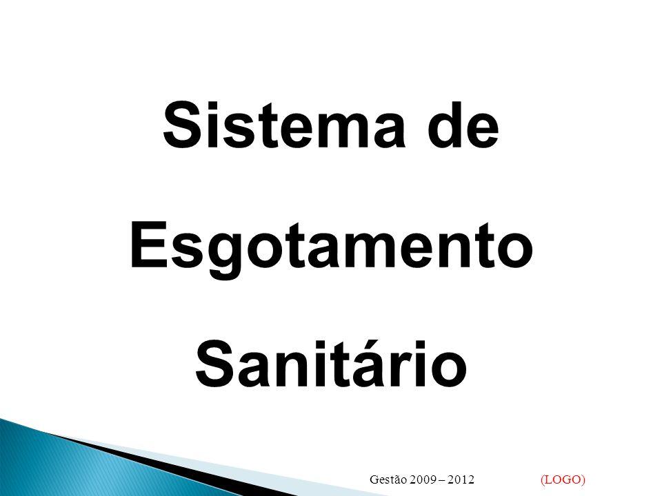 Sistema de Esgotamento Sanitário Gestão 2009 – 2012 (LOGO)
