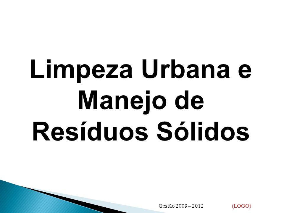 Limpeza Urbana e Manejo de Resíduos Sólidos Gestão 2009 – 2012 (LOGO)