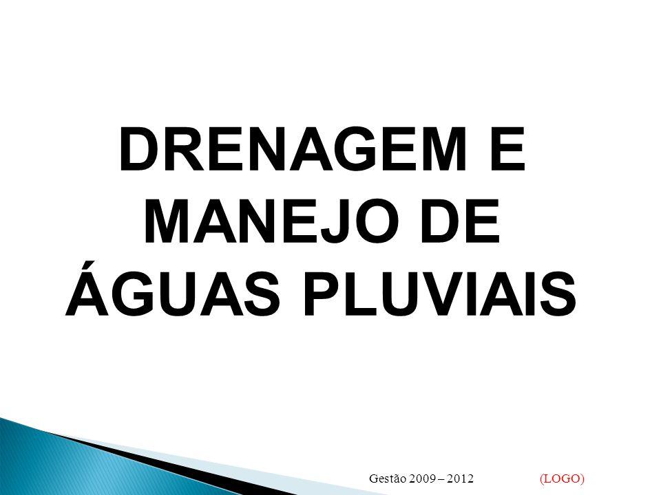 DRENAGEM E MANEJO DE ÁGUAS PLUVIAIS Gestão 2009 – 2012 (LOGO)