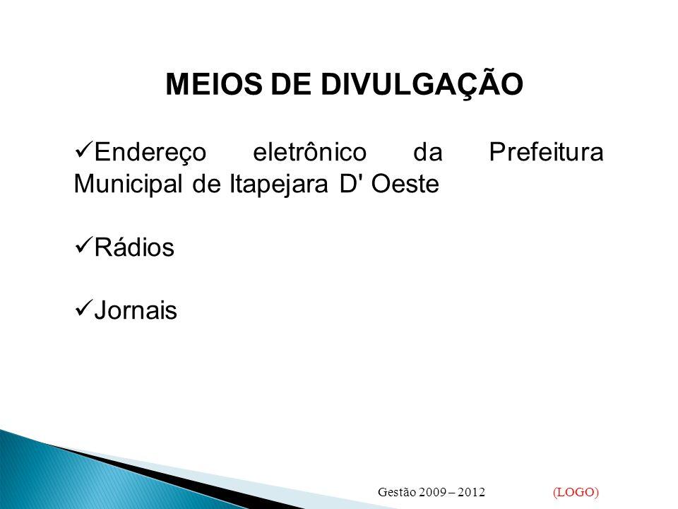 MEIOS DE DIVULGAÇÃO  Endereço eletrônico da Prefeitura Municipal de Itapejara D Oeste  Rádios  Jornais Gestão 2009 – 2012 (LOGO)