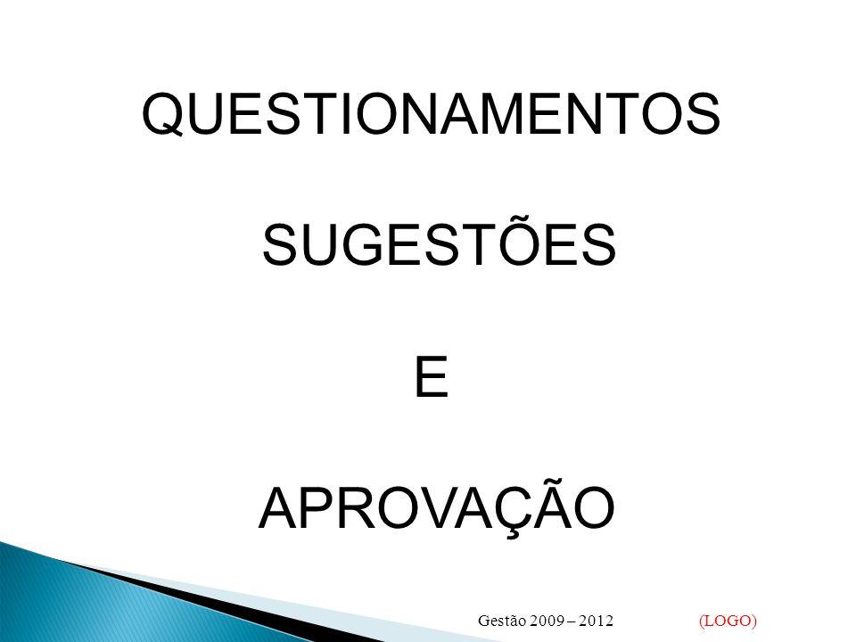 Gestão 2009 – 2012 (LOGO) QUESTIONAMENTOS SUGESTÕES E APROVAÇÃO