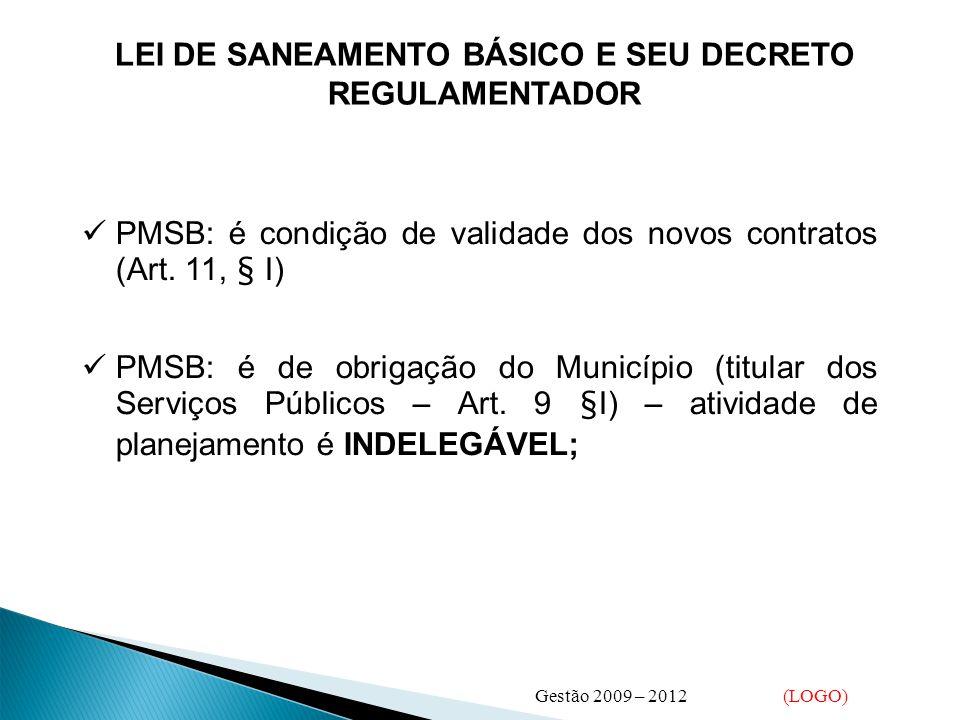  PMSB: é condição de validade dos novos contratos (Art. 11, § I)  PMSB: é de obrigação do Município (titular dos Serviços Públicos – Art. 9 §I) – at