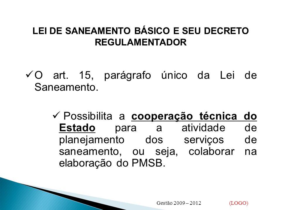 LEI DE SANEAMENTO BÁSICO E SEU DECRETO REGULAMENTADOR  O art. 15, parágrafo único da Lei de Saneamento.  Possibilita a cooperação técnica do Estado