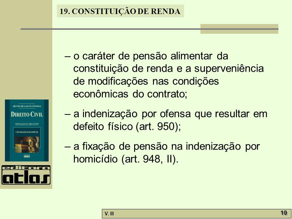 19. CONSTITUIÇÃO DE RENDA V. III 10 – o caráter de pensão alimentar da constituição de renda e a superveniência de modificações nas condições econômic