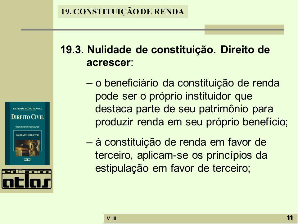 19. CONSTITUIÇÃO DE RENDA V. III 11 19.3. Nulidade de constituição. Direito de acrescer: – o beneficiário da constituição de renda pode ser o próprio
