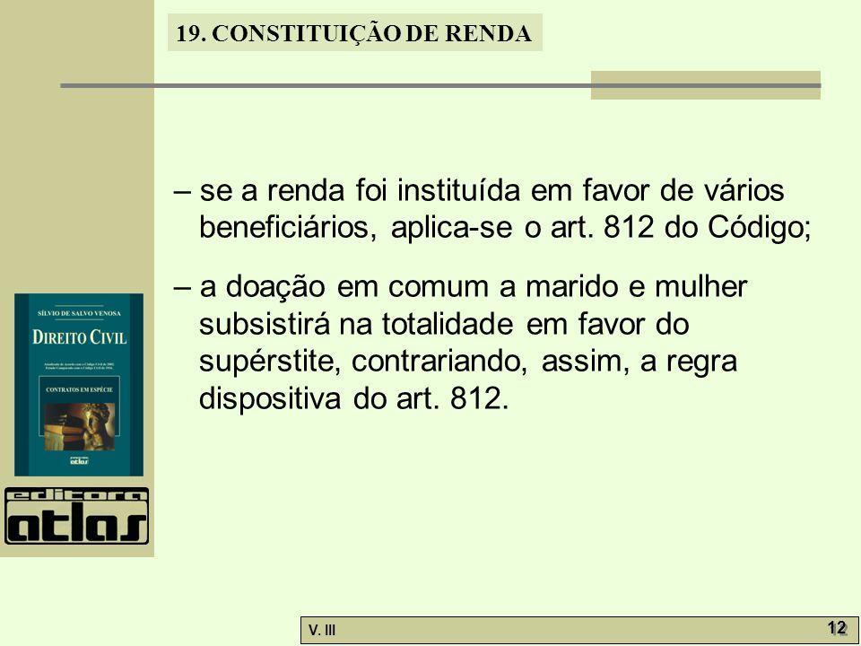 19. CONSTITUIÇÃO DE RENDA V. III 12 – se a renda foi instituída em favor de vários beneficiários, aplica-se o art. 812 do Código; – a doação em comum