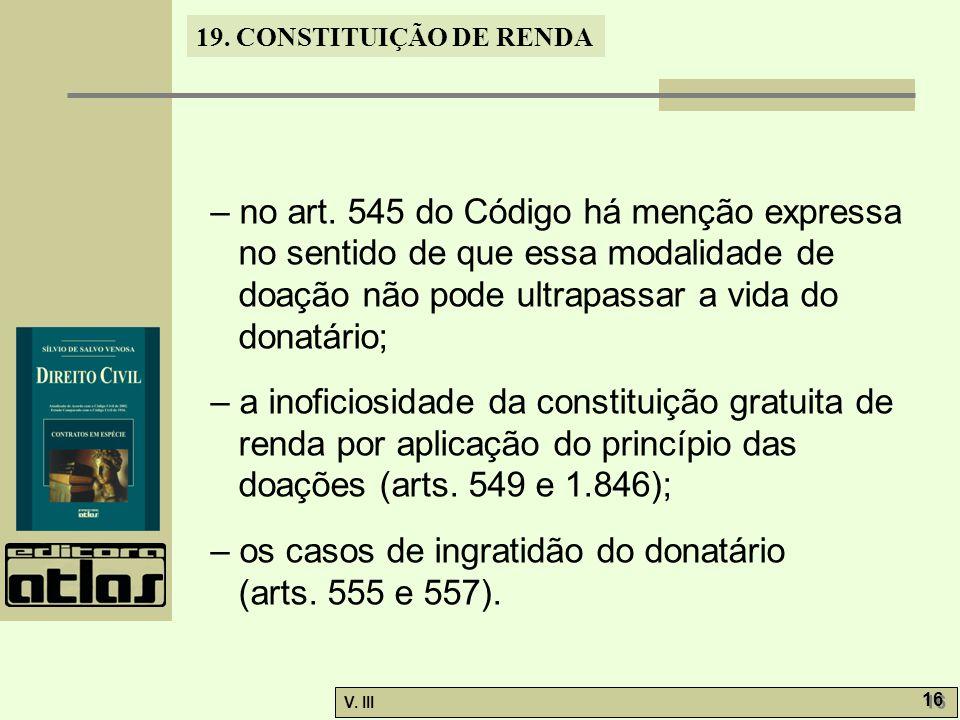 19. CONSTITUIÇÃO DE RENDA V. III 16 – no art. 545 do Código há menção expressa no sentido de que essa modalidade de doação não pode ultrapassar a vida