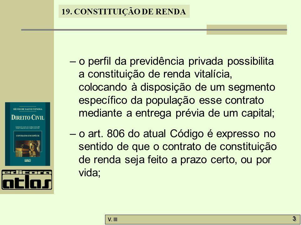 19. CONSTITUIÇÃO DE RENDA V. III 3 3 – o perfil da previdência privada possibilita a constituição de renda vitalícia, colocando à disposição de um seg