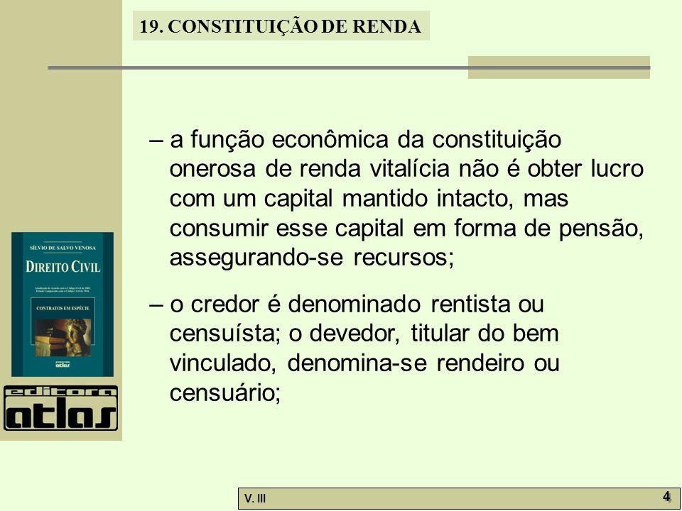 19. CONSTITUIÇÃO DE RENDA V. III 4 4 – a função econômica da constituição onerosa de renda vitalícia não é obter lucro com um capital mantido intacto,