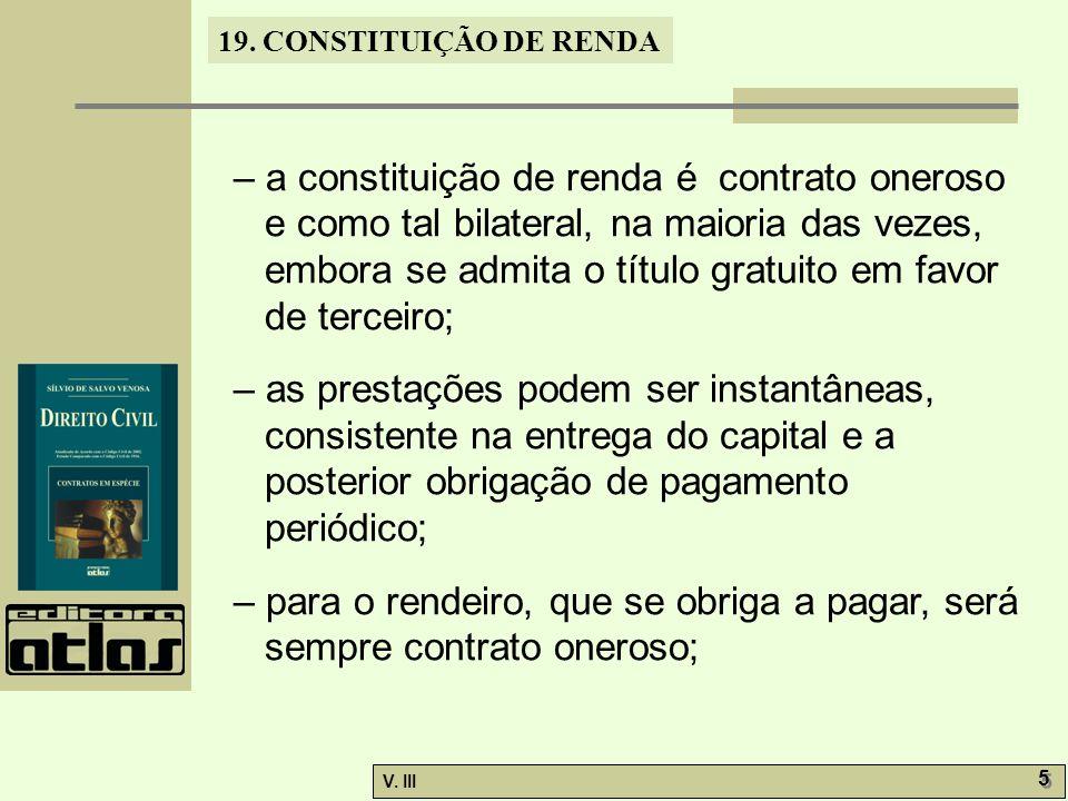 19. CONSTITUIÇÃO DE RENDA V. III 5 5 – a constituição de renda é contrato oneroso e como tal bilateral, na maioria das vezes, embora se admita o títul
