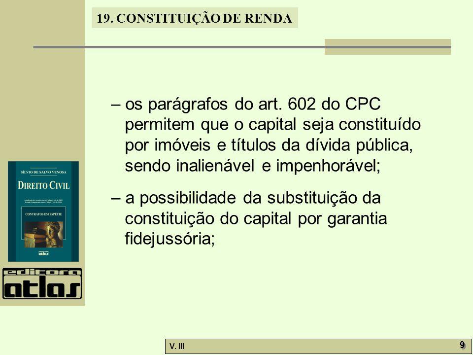 19. CONSTITUIÇÃO DE RENDA V. III 9 9 – os parágrafos do art. 602 do CPC permitem que o capital seja constituído por imóveis e títulos da dívida públic