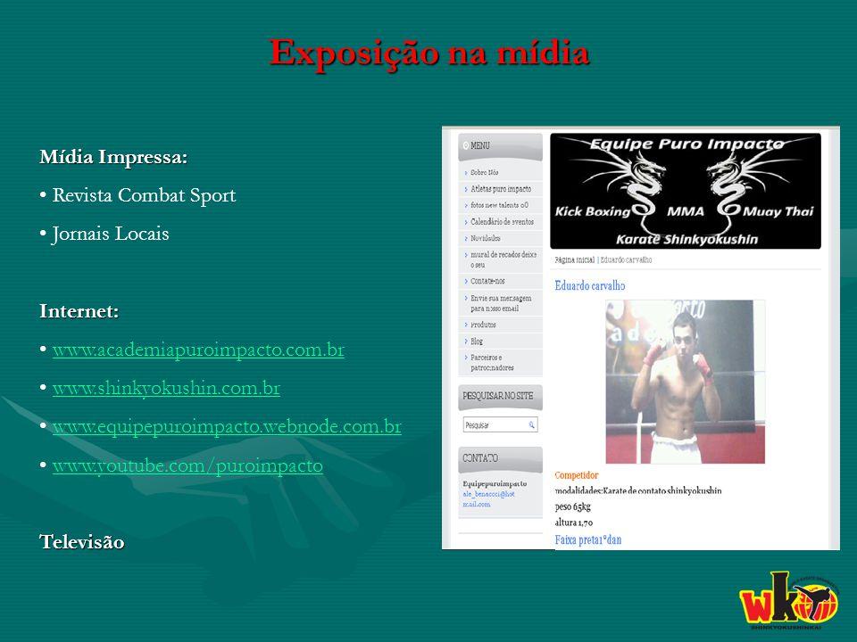 Exposição na mídia Mídia Impressa: • Revista Combat Sport • Jornais LocaisInternet: • www.academiapuroimpacto.com.brwww.academiapuroimpacto.com.br • www.shinkyokushin.com.brwww.shinkyokushin.com.br • www.equipepuroimpacto.webnode.com.brwww.equipepuroimpacto.webnode.com.br • www.youtube.com/puroimpactoTelevisão